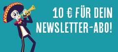 Newsletter abonnieren und 10€ Gutschrift erhalten.